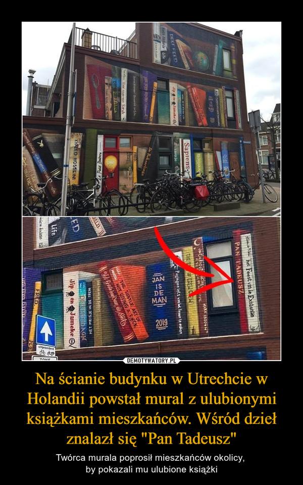 """Na ścianie budynku w Utrechcie w Holandii powstał mural z ulubionymi książkami mieszkańców. Wśród dzieł znalazł się """"Pan Tadeusz"""" – Twórca murala poprosił mieszkańców okolicy, by pokazali mu ulubione książki"""