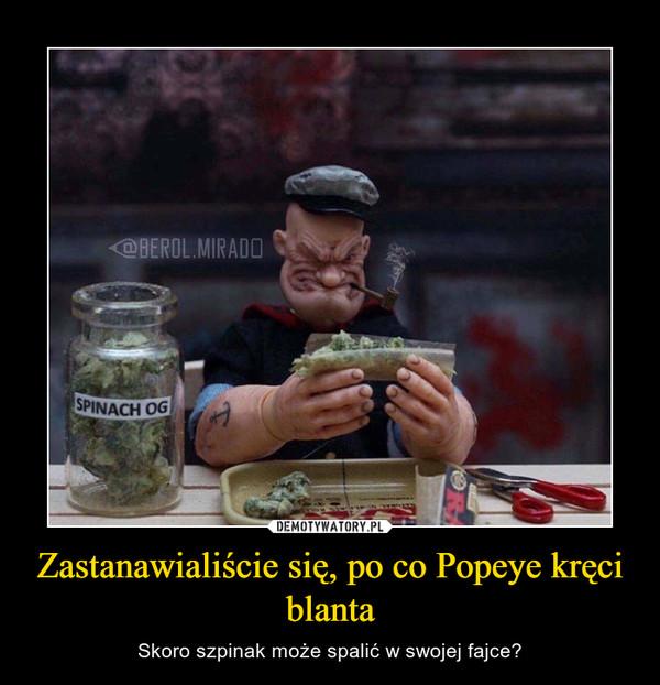 Zastanawialiście się, po co Popeye kręci blanta – Skoro szpinak może spalić w swojej fajce?