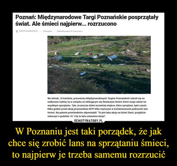 W Poznaniu jest taki porządek, że jak chce się zrobić lans na sprzątaniu śmieci, to najpierw je trzeba samemu rozrzucić –