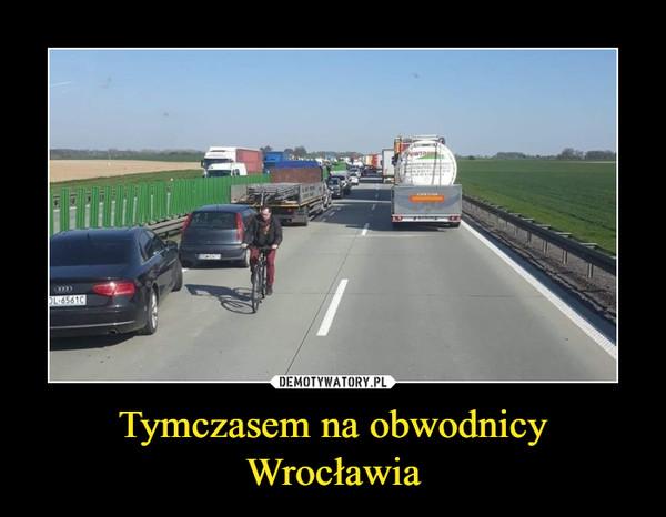 Tymczasem na obwodnicy Wrocławia –