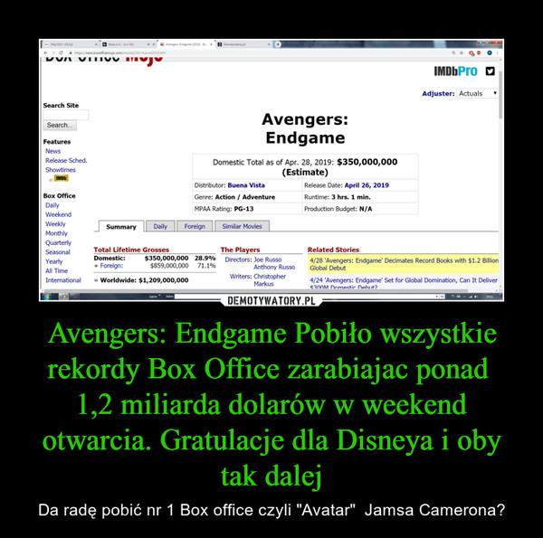 """Avengers: Endgame Pobiło wszystkie rekordy Box Office zarabiajac ponad 1,2 miliarda dolarów w weekend otwarcia. Gratulacje dla Disneya i oby tak dalej – Da radę pobić nr 1 Box office czyli """"Avatar""""  Jamsa Camerona?"""