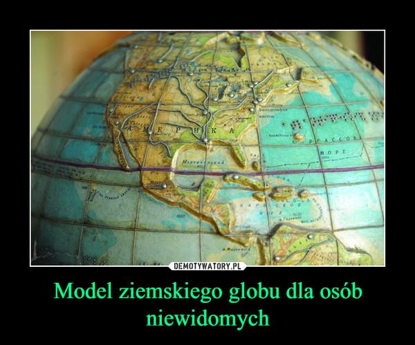 Model ziemskiego globu dla osób niewidomych –