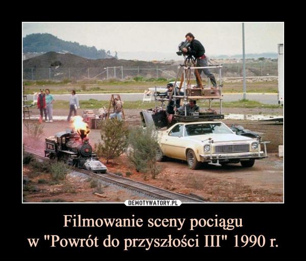 """Filmowanie sceny pociąguw """"Powrót do przyszłości III"""" 1990 r. –"""