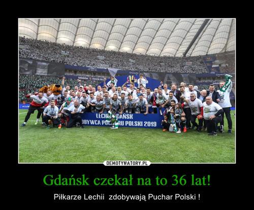 Gdańsk czekał na to 36 lat!