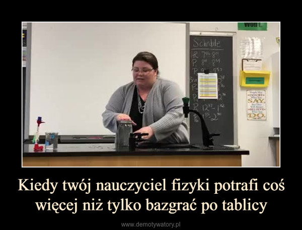 Kiedy twój nauczyciel fizyki potrafi coś więcej niż tylko bazgrać po tablicy –