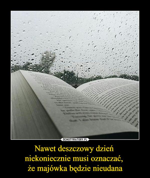 Nawet deszczowy dzień niekoniecznie musi oznaczać, że majówka będzie nieudana –