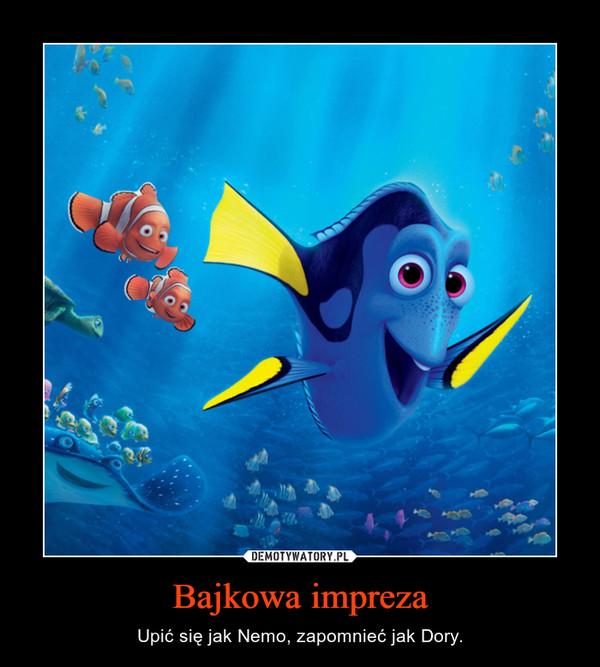 Bajkowa impreza – Upić się jak Nemo, zapomnieć jak Dory.