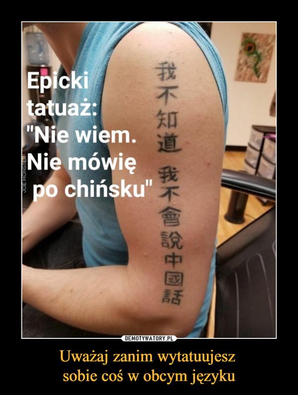 """Uważaj zanim wytatuujesz sobie coś w obcym języku –  Epickitatuaż:我不知道我不會說中國話""""Nie wiem.Nie mówiępo chińsku"""""""
