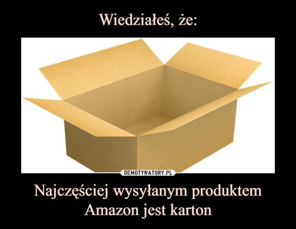 Najczęściej wysyłanym produktem Amazon jest karton –