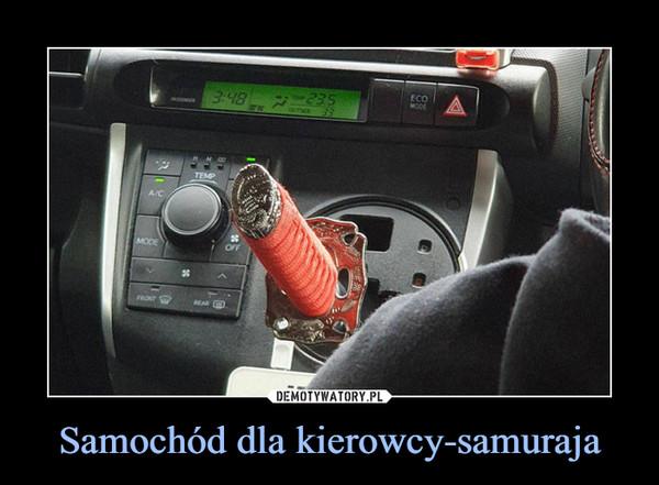 Samochód dla kierowcy-samuraja –