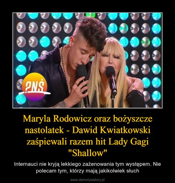 """Maryla Rodowicz oraz bożyszcze nastolatek - Dawid Kwiatkowski zaśpiewali razem hit Lady Gagi """"Shallow"""" – Internauci nie kryją lekkiego zażenowania tym występem. Nie polecam tym, którzy mają jakikolwiek słuch"""