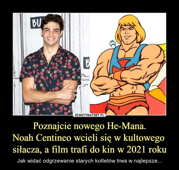 Poznajcie nowego He-Mana.Noah Centineo wcieli się w kultowego siłacza, a film trafi do kin w 2021 roku – Jak widać odgrzewanie starych kotletów trwa w najlepsze...
