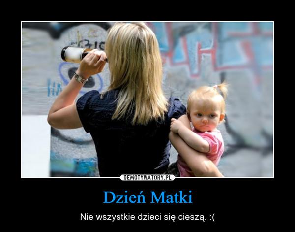 Dzień Matki – Nie wszystkie dzieci się cieszą. :(
