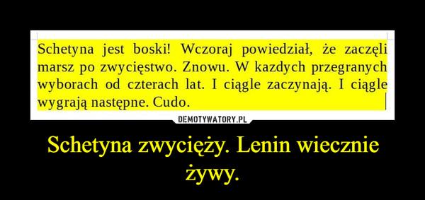 Schetyna zwycięży. Lenin wiecznie żywy. –