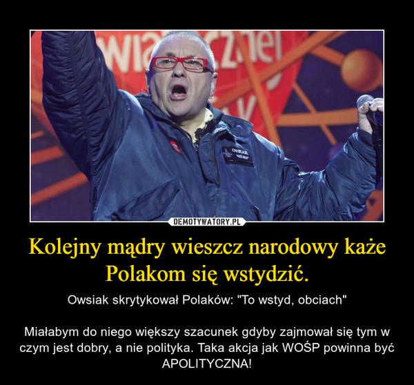 """Kolejny mądry wieszcz narodowy każe Polakom się wstydzić. – Owsiak skrytykował Polaków: """"To wstyd, obciach""""Miałabym do niego większy szacunek gdyby zajmował się tym w czym jest dobry, a nie polityka. Taka akcja jak WOŚP powinna być APOLITYCZNA!"""