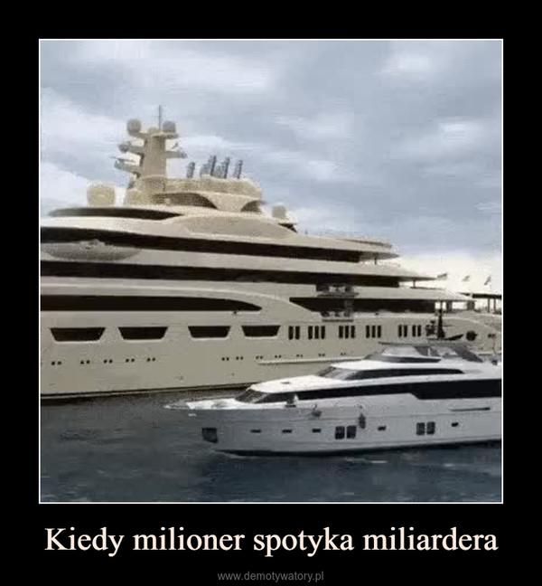Kiedy milioner spotyka miliardera –