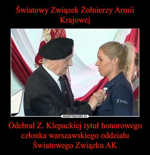 Światowy Związek Żołnierzy Armii Krajowej Odebrał Z. Klepackiej tytuł honorowego członka warszawskiego oddziału Światowego Związku AK