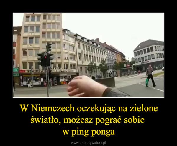 W Niemczech oczekując na zielone światło, możesz pograć sobie w ping ponga –