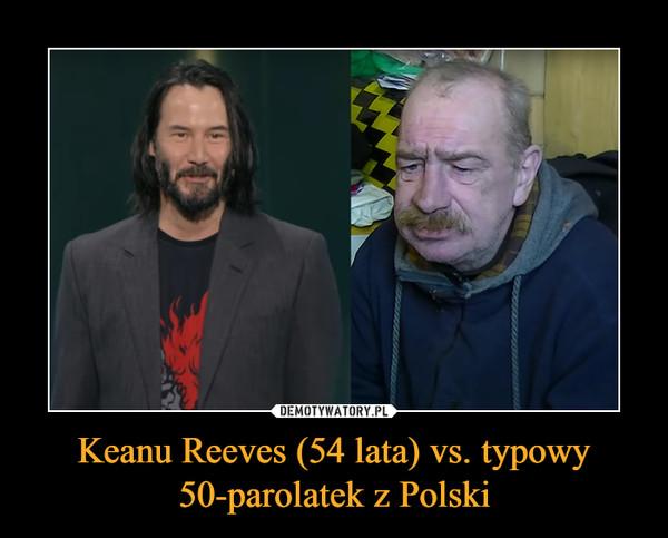 Keanu Reeves (54 lata) vs. typowy 50-parolatek z Polski –