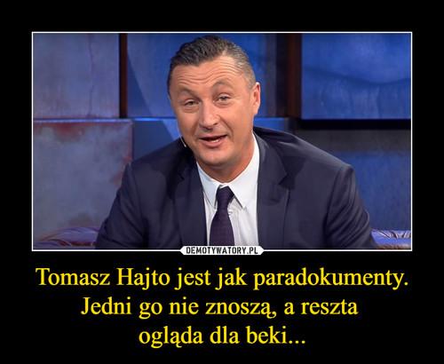 Tomasz Hajto jest jak paradokumenty. Jedni go nie znoszą, a reszta  ogląda dla beki...