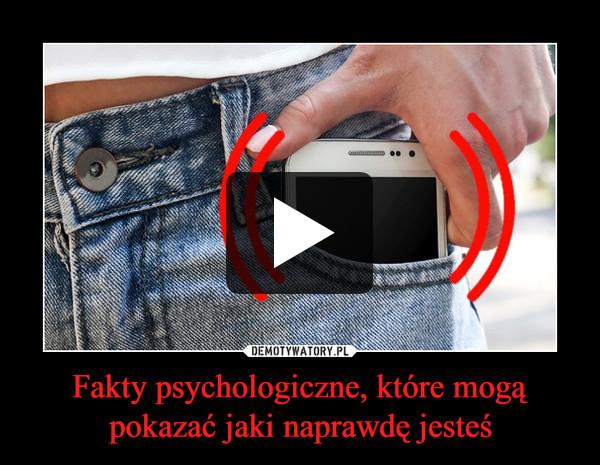 Fakty psychologiczne, które mogą pokazać jaki naprawdę jesteś –