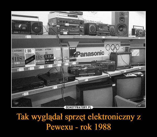 Tak wyglądał sprzęt elektroniczny z Pewexu - rok 1988 –