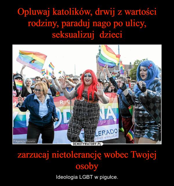 zarzucaj nietolerancję wobec Twojej osoby – Ideologia LGBT w pigułce.