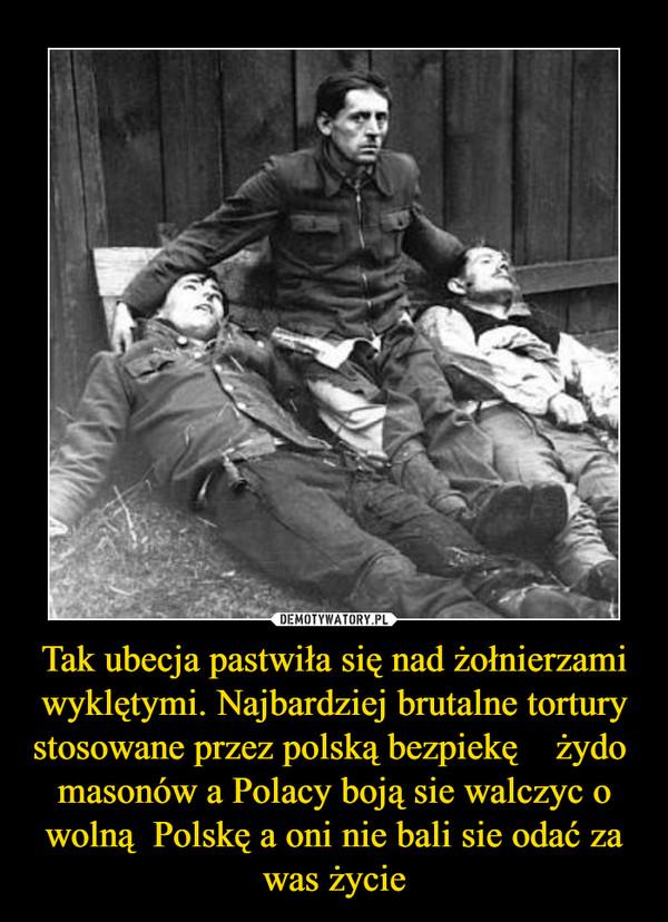 Tak ubecja pastwiła się nad żołnierzami wyklętymi. Najbardziej brutalne tortury stosowane przez polską bezpiekę    żydo  masonów a Polacy boją sie walczyc o wolną  Polskę a oni nie bali sie odać za was życie –