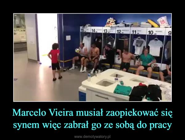Marcelo Vieira musiał zaopiekować się synem więc zabrał go ze sobą do pracy –