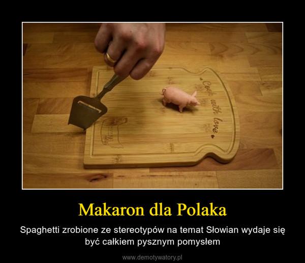 Makaron dla Polaka – Spaghetti zrobione ze stereotypów na temat Słowian wydaje się być całkiem pysznym pomysłem