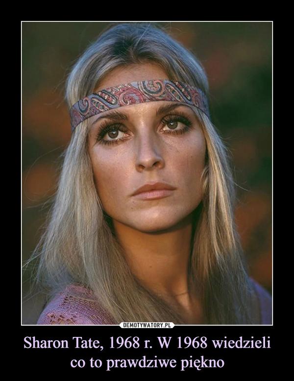 Sharon Tate, 1968 r. W 1968 wiedzielico to prawdziwe piękno –