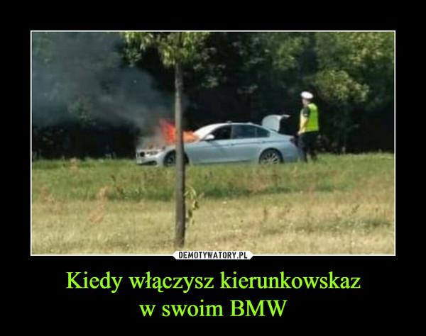 Kiedy włączysz kierunkowskazw swoim BMW –
