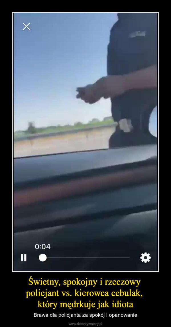 Świetny, spokojny i rzeczowy policjant vs. kierowca cebulak, który mędrkuje jak idiota – Brawa dla policjanta za spokój i opanowanie