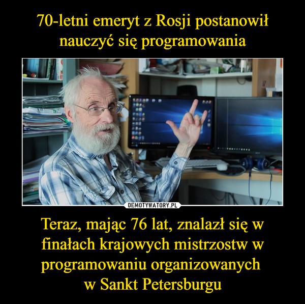 Teraz, mając 76 lat, znalazł się w finałach krajowych mistrzostw w programowaniu organizowanych w Sankt Petersburgu –