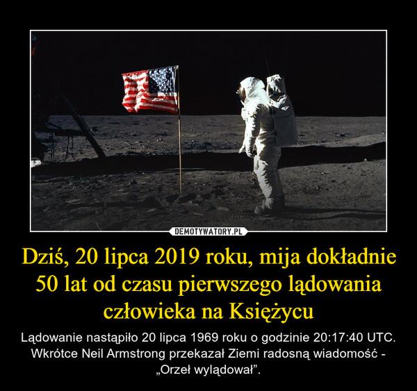 """Dziś, 20 lipca 2019 roku, mija dokładnie 50 lat od czasu pierwszego lądowania człowieka na Księżycu – Lądowanie nastąpiło 20 lipca 1969 roku o godzinie 20:17:40 UTC. Wkrótce Neil Armstrong przekazał Ziemi radosną wiadomość - """"Orzeł wylądował""""."""