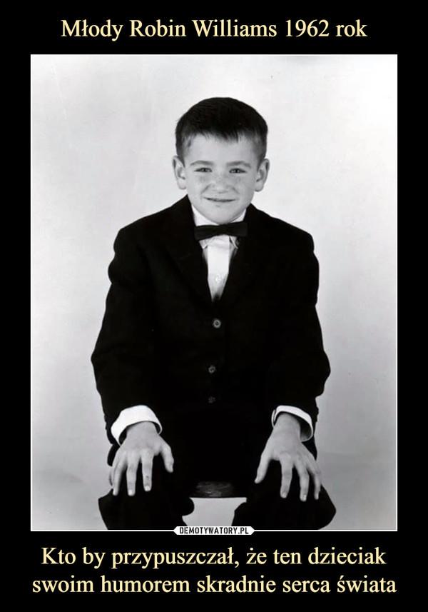 Kto by przypuszczał, że ten dzieciak swoim humorem skradnie serca świata –