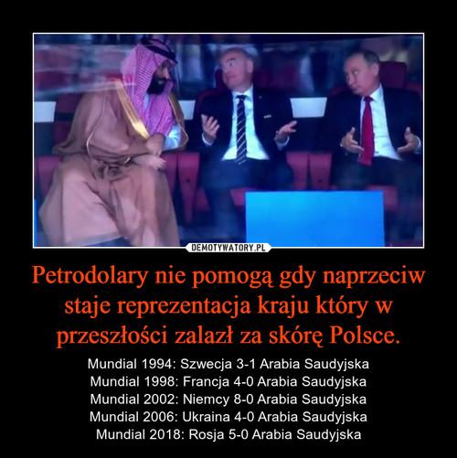 Petrodolary nie pomogą gdy naprzeciw staje reprezentacja kraju który w przeszłości zalazł za skórę Polsce.