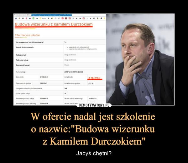 """W ofercie nadal jest szkolenie o nazwie:""""Budowa wizerunku z Kamilem Durczokiem"""" – Jacyś chętni?"""