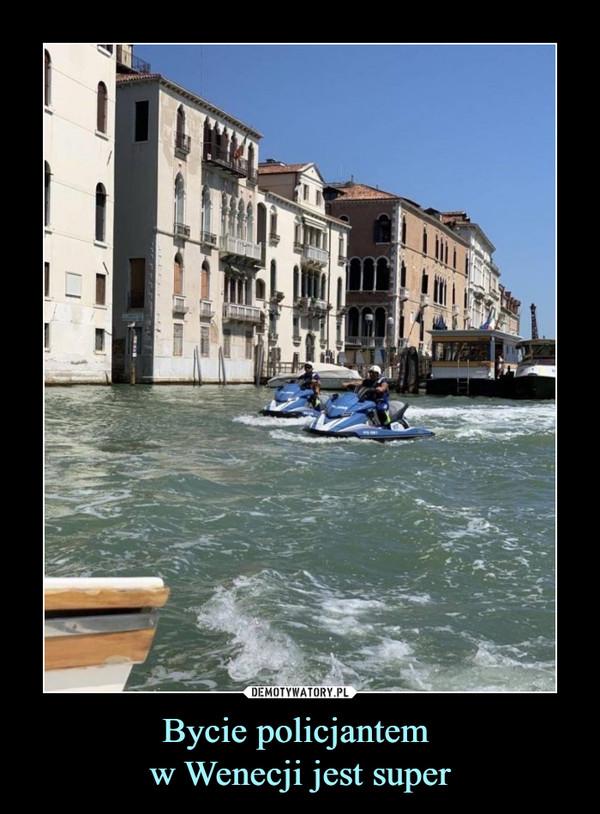 Bycie policjantem w Wenecji jest super –