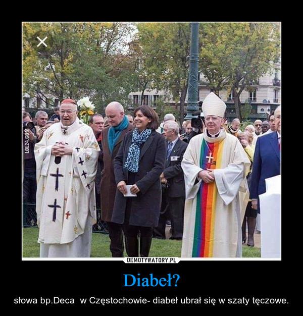 Diabeł? – słowa bp.Deca  w Częstochowie- diabeł ubrał się w szaty tęczowe.