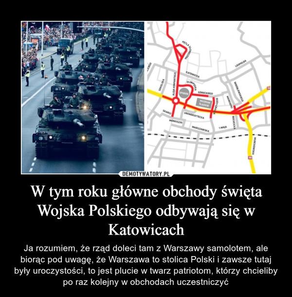 W tym roku główne obchody święta Wojska Polskiego odbywają się w Katowicach – Ja rozumiem, że rząd doleci tam z Warszawy samolotem, ale biorąc pod uwagę, że Warszawa to stolica Polski i zawsze tutaj były uroczystości, to jest plucie w twarz patriotom, którzy chcieliby po raz kolejny w obchodach uczestniczyć