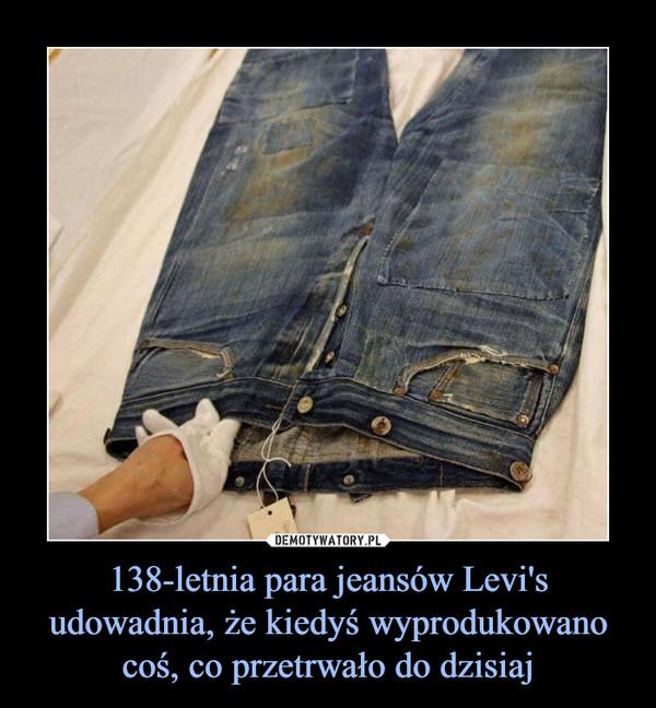 138-letnia para jeansów Levi's udowadnia, że kiedyś wyprodukowano coś, co przetrwało do dzisiaj –