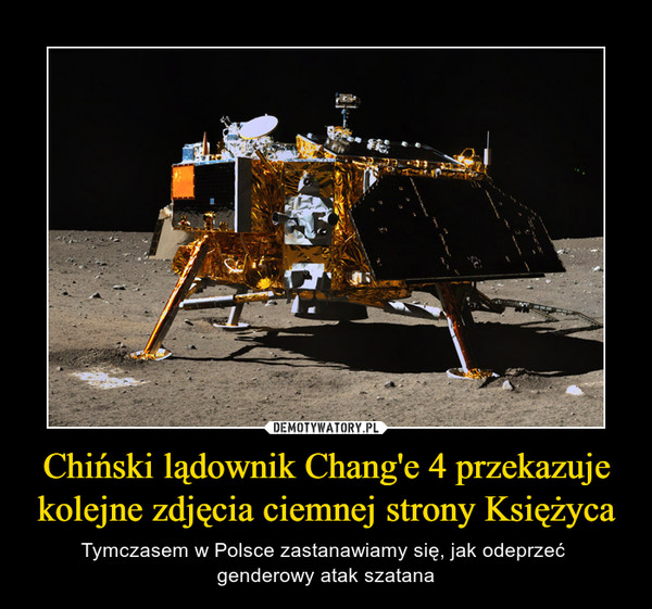 Chiński lądownik Chang'e 4 przekazuje kolejne zdjęcia ciemnej strony Księżyca – Tymczasem w Polsce zastanawiamy się, jak odeprzeć genderowy atak szatana