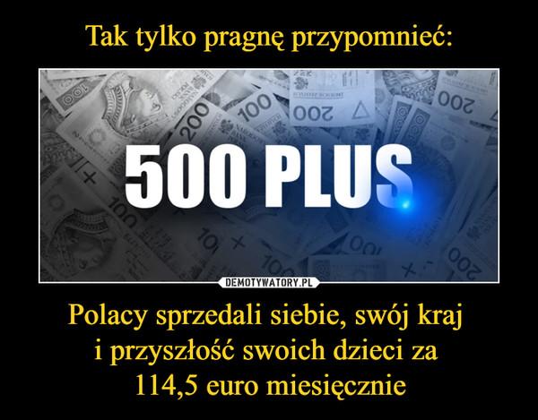 Polacy sprzedali siebie, swój kraj i przyszłość swoich dzieci za 114,5 euro miesięcznie –