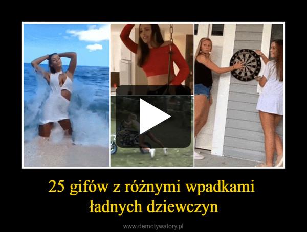 25 gifów z różnymi wpadkami ładnych dziewczyn –