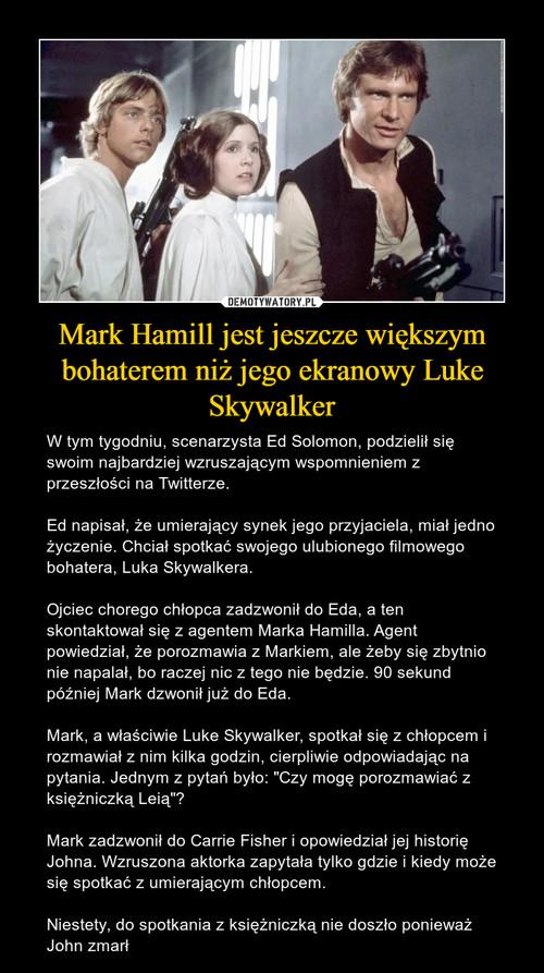 Mark Hamill jest jeszcze większym bohaterem niż jego ekranowy Luke Skywalker