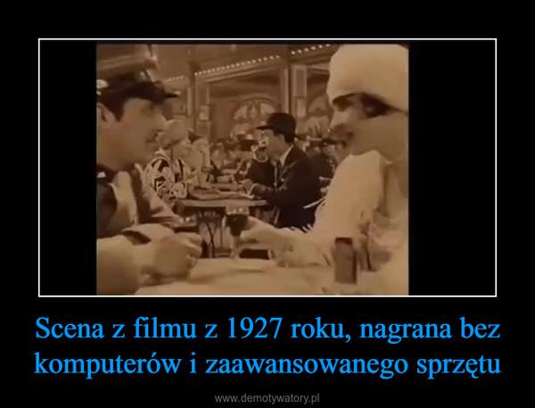 Scena z filmu z 1927 roku, nagrana bez komputerów i zaawansowanego sprzętu –