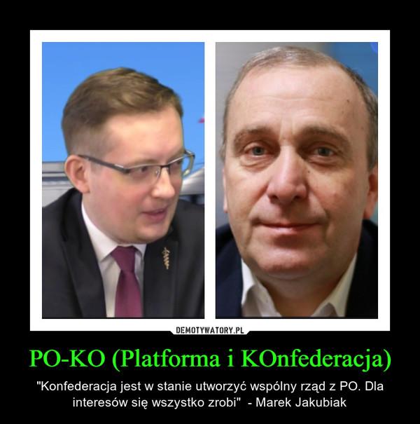 """PO-KO (Platforma i KOnfederacja) – """"Konfederacja jest w stanie utworzyć wspólny rząd z PO. Dla interesów się wszystko zrobi""""  - Marek Jakubiak"""