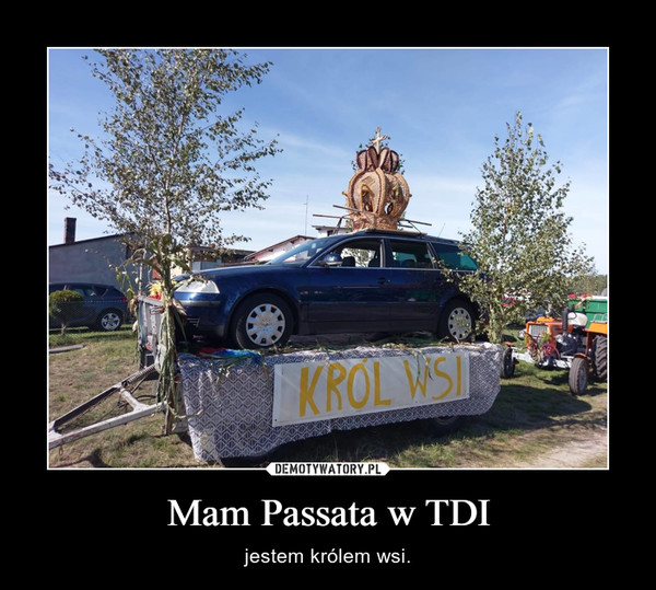Mam Passata w TDI – jestem królem wsi.