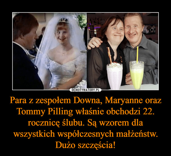 Para z zespołem Downa, Maryanne oraz Tommy Pilling właśnie obchodzi 22. rocznicę ślubu. Są wzorem dla wszystkich współczesnych małżeństw. Dużo szczęścia! –